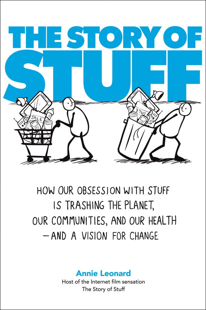 Book: he Story of Stuff: How Our Obsession with Stuff is Trashing the Planet, Our Communities, and Our Health - and a Vision for Change